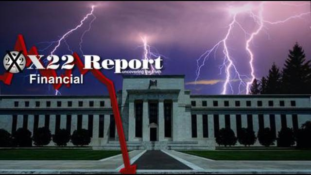 X 22 Report Ep. 2579a - The Fed Is In The Spotlight, This Is Just The Beginning
